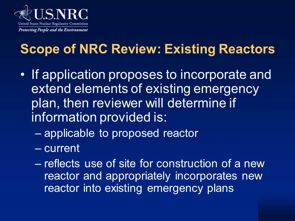 Scope of NRC Review: Existing Reactors If application proposes to incorporate and extend elements of existing emergency plan, then reviewer will deter