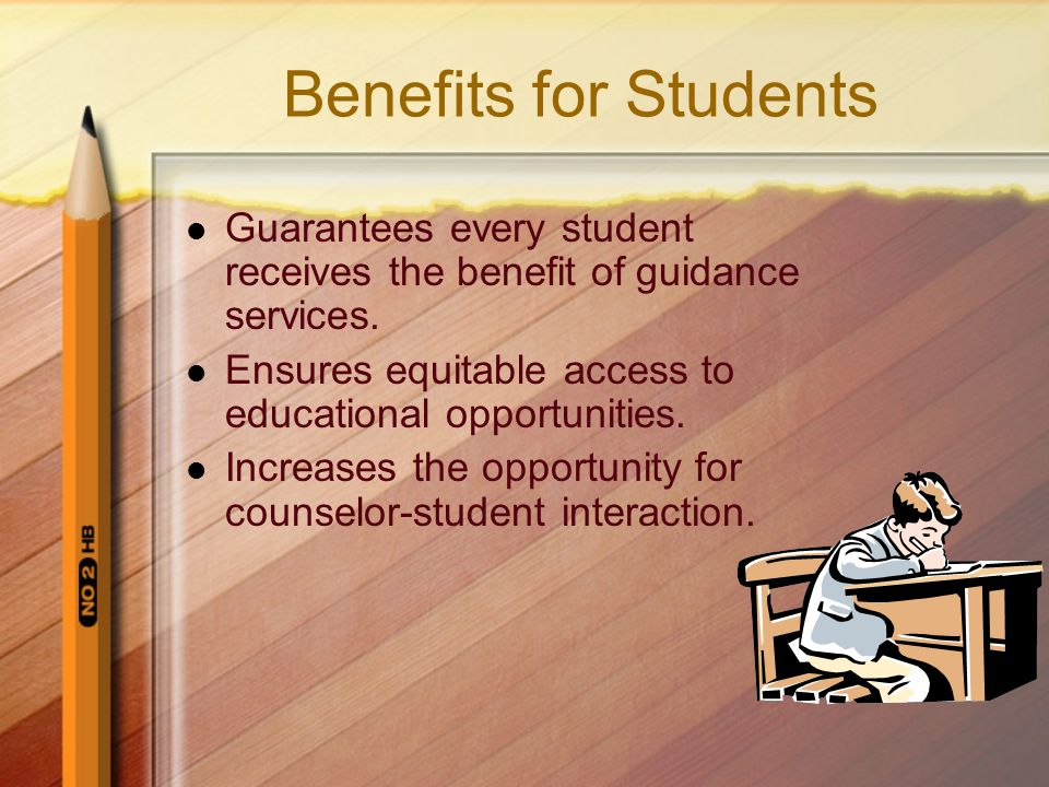 Benefits for Students Guarantees every student receives the benefit of guidance services.