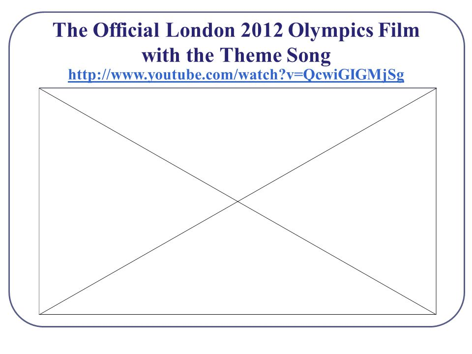The Official London 2012 Olympics Film with the Theme Song http://www.youtube.com/watch?v=QcwiGIGMjSg