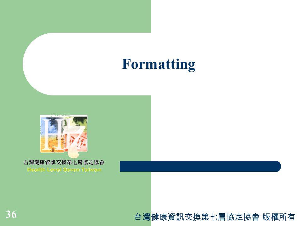 台灣健康資訊交換第七層協定協會 版權所有 36 Formatting