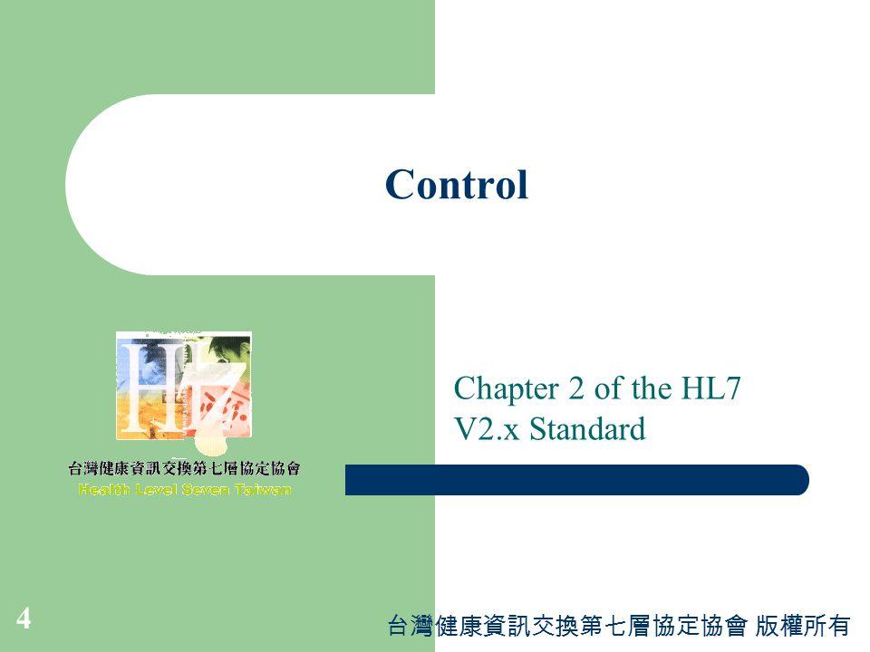 台灣健康資訊交換第七層協定協會 版權所有 4 Control Chapter 2 of the HL7 V2.x Standard