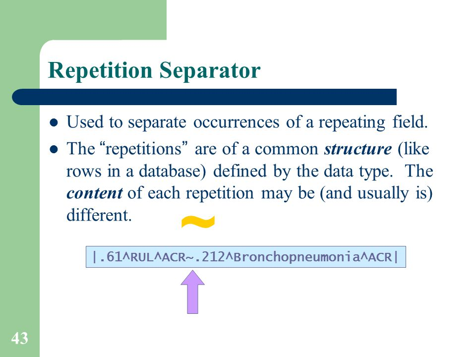 43 Repetition Separator Used to separate occurrences of a repeating field.