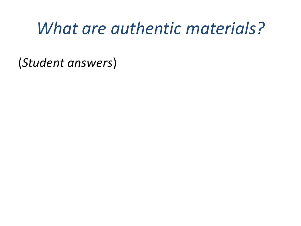 Quote Authentic material is…'language where no concessions are made to foreign speakers…it is normal, natural language used by native or competent speakers of a language' (Harmer, 2007:273) So, why are authentic materials important?