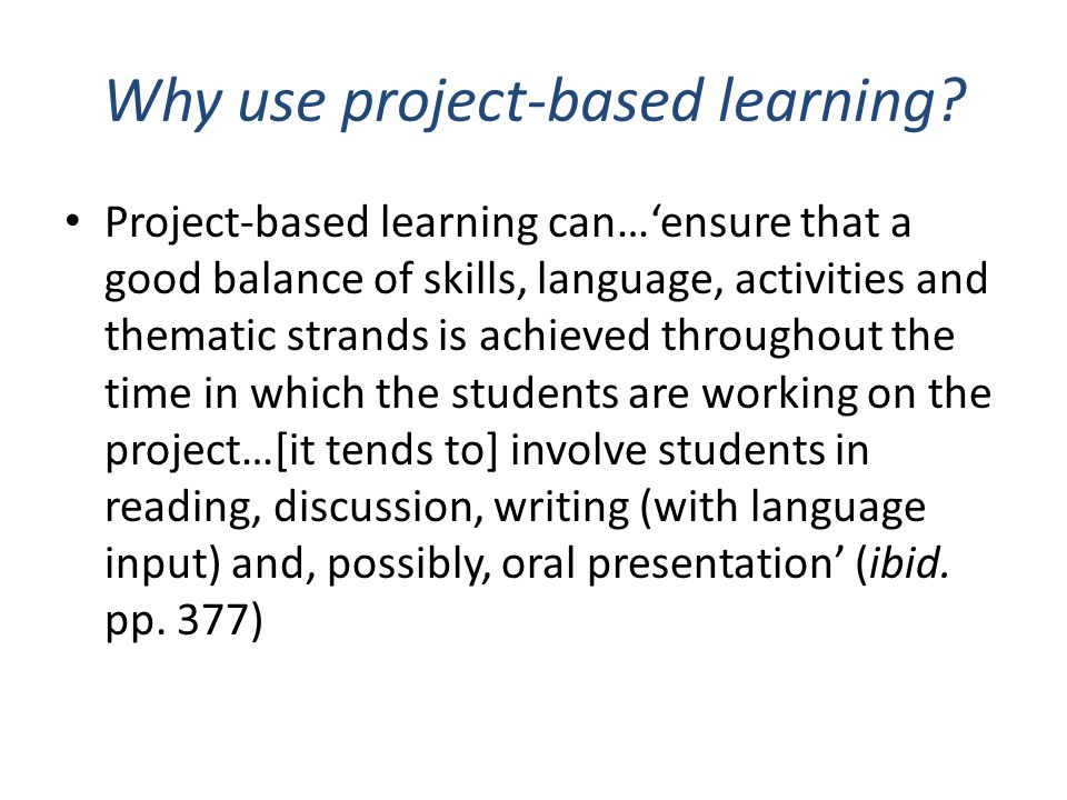 Why use project-based learning? Project-based learning can…'ensure that a good balance of skills, language, activities and thematic strands is achieve