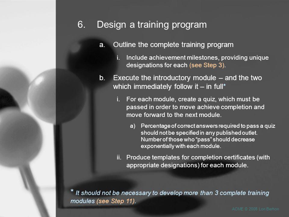 6.Design a training program a.Outline the complete training program i.Include achievement milestones, providing unique designations for each (see Step 3).