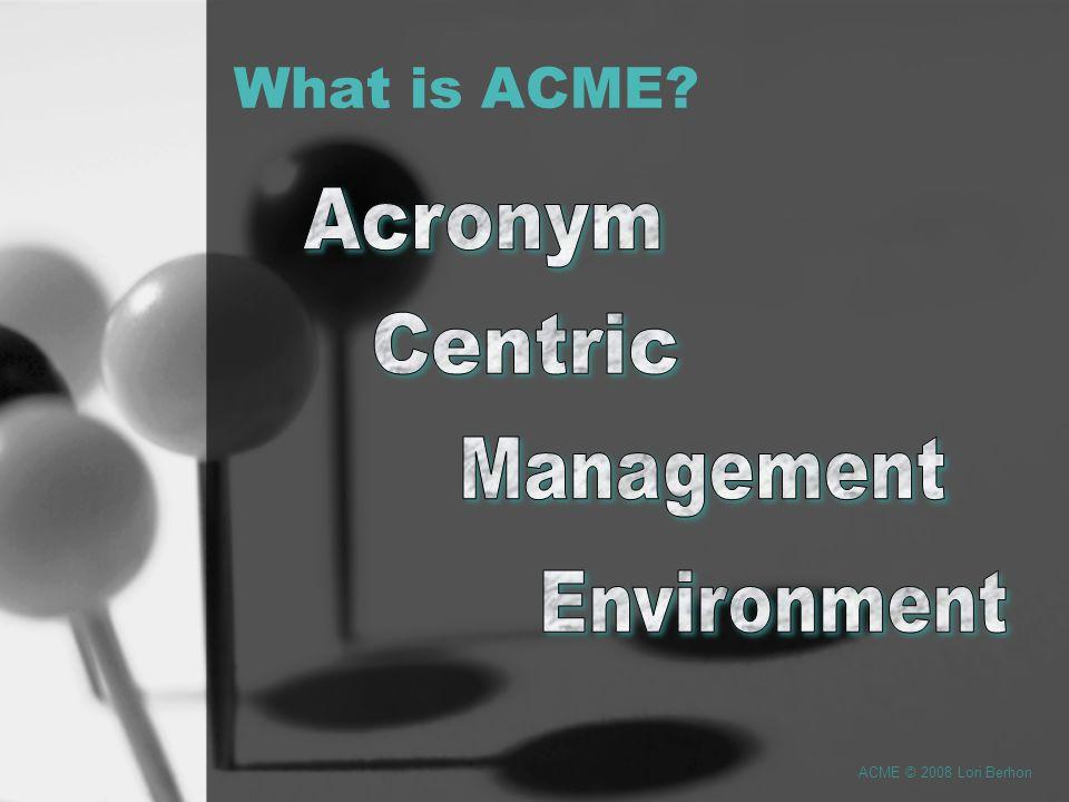 What is ACME ACME © 2008 Lori Berhon
