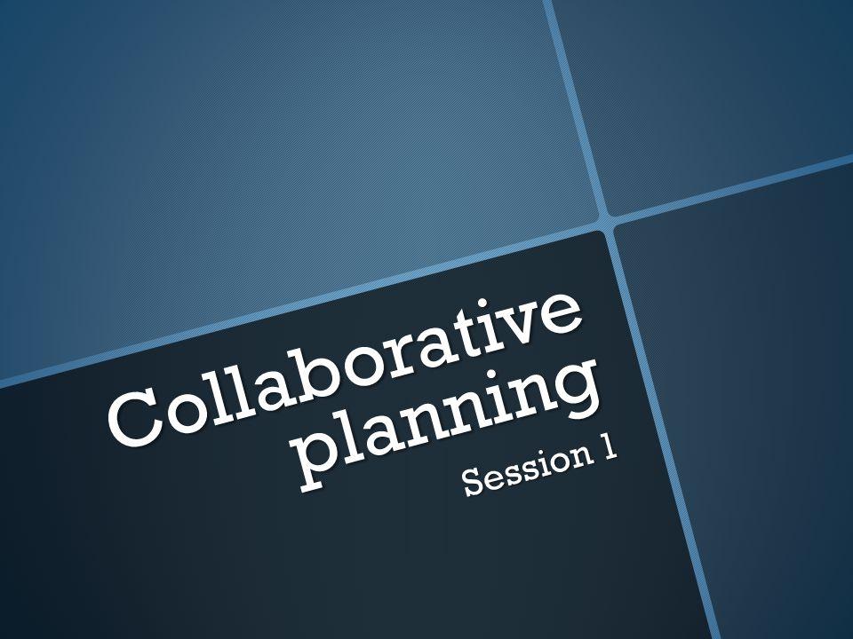 Collaborative planning Session 1