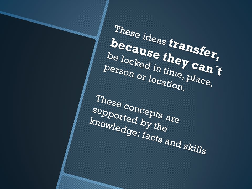 These ideas transfer, because they can´t be locked in time, place, person or location.
