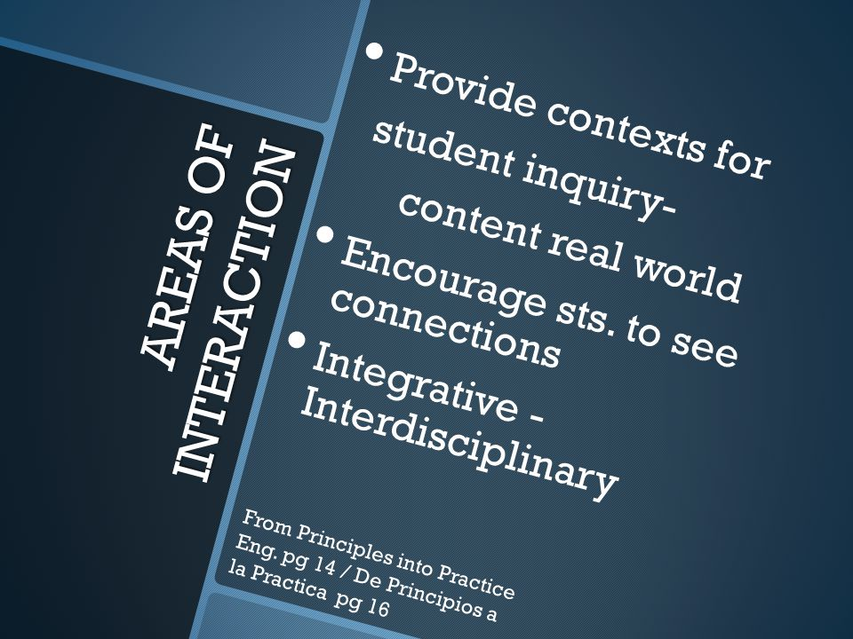 AREAS OF INTERACTION Provide contexts for student inquiry- content real world Encourage sts.