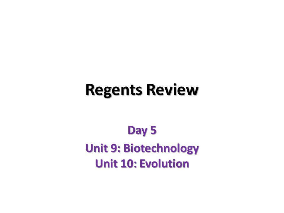 Regents Review Day 5 Unit 9: Biotechnology Unit 10: Evolution