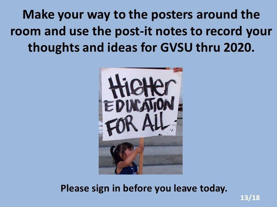 Make your way to the posters around the room and use the post-it notes to record your thoughts and ideas for GVSU thru 2020.