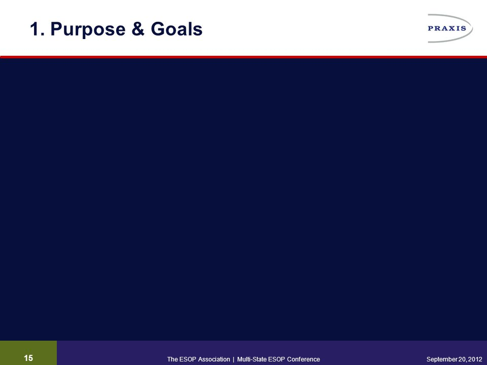15 September 20, 2012 1. Purpose & Goals The ESOP Association | Multi-State ESOP Conference
