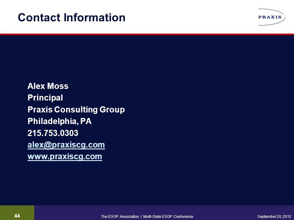 Contact Information Alex Moss Principal Praxis Consulting Group Philadelphia, PA 215.753.0303 alex@praxiscg.com www.praxiscg.com 44 September 20, 2012
