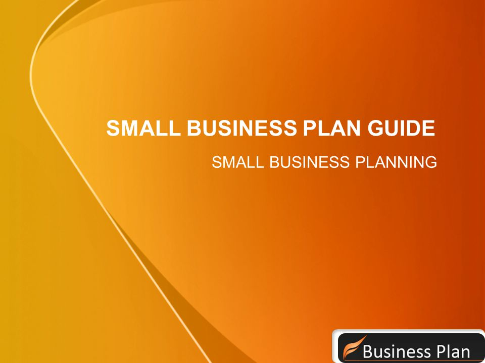 SMALL BUSINESS PLAN GUIDE SMALL BUSINESS PLANNING
