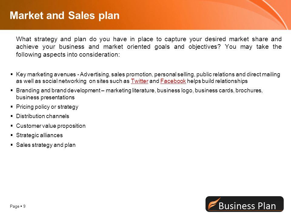 Page  9 Market and Sales plan What strategy and plan do you have in place to capture your desired market share and achieve your business and market oriented goals and objectives.