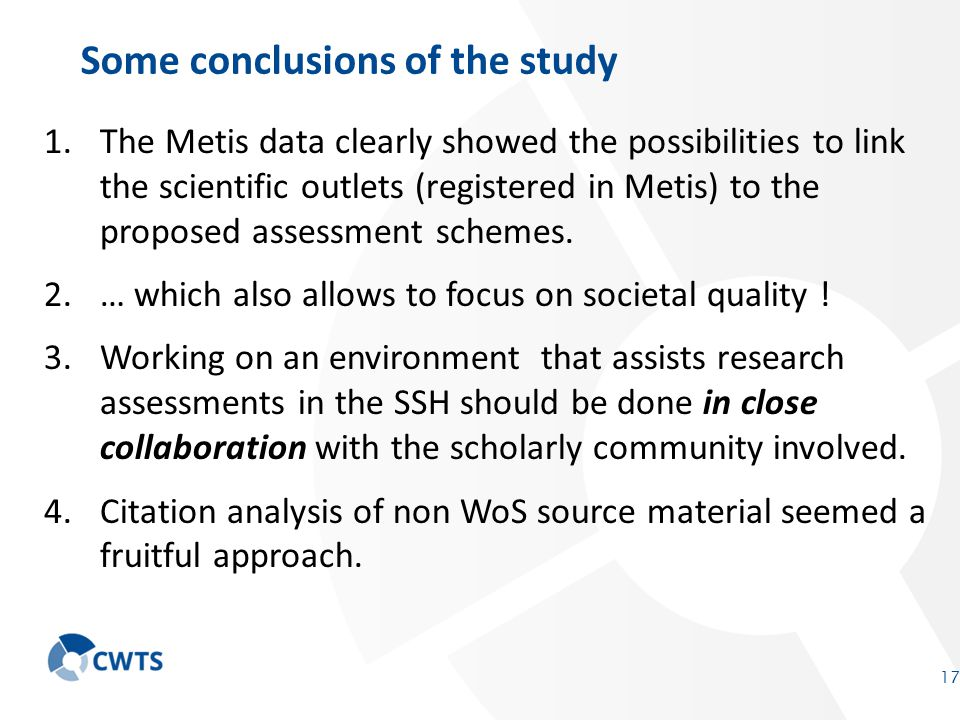 17 Some conclusions of the study 1.The Metis data clearly showed the possibilities to link the scientific outlets (registered in Metis) to the proposed assessment schemes.