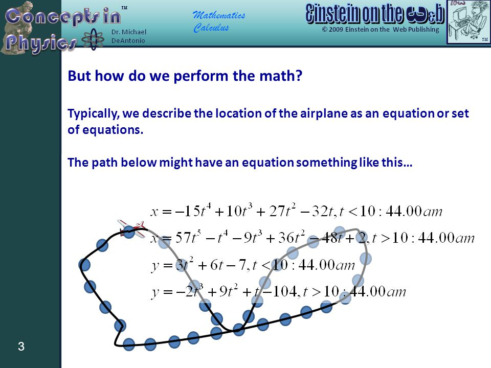 Mathematics Calculus 3 But how do we perform the math? Typically, we describe the location of the airplane as an equation or set of equations. The pat