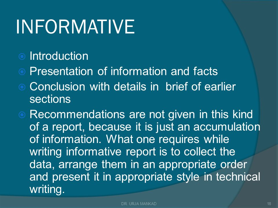 INFORMATIVE  Introduction  Presentation of information and facts  Conclusion with details in brief of earlier sections  Recommendations are not given in this kind of a report, because it is just an accumulation of information.
