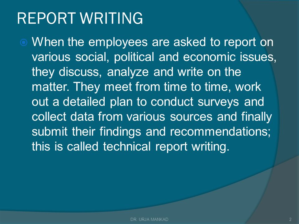 REPORT WRITING  When the employees are asked to report on various social, political and economic issues, they discuss, analyze and write on the matter.