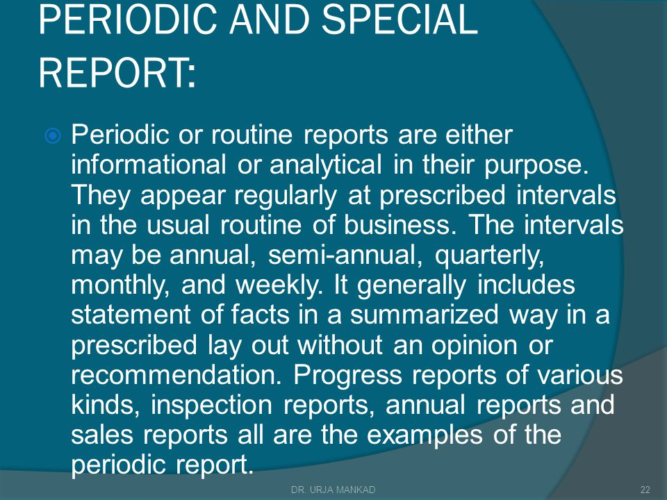PERIODIC AND SPECIAL REPORT:  Periodic or routine reports are either informational or analytical in their purpose.