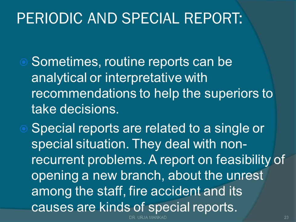 PERIODIC AND SPECIAL REPORT:  Sometimes, routine reports can be analytical or interpretative with recommendations to help the superiors to take decisions.