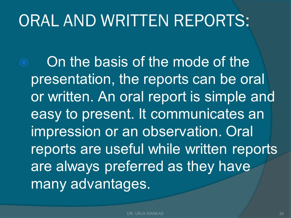 ORAL AND WRITTEN REPORTS:  On the basis of the mode of the presentation, the reports can be oral or written.