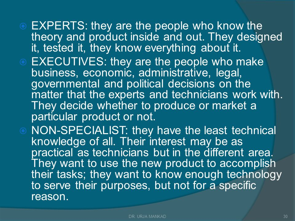  EXPERTS: they are the people who know the theory and product inside and out.