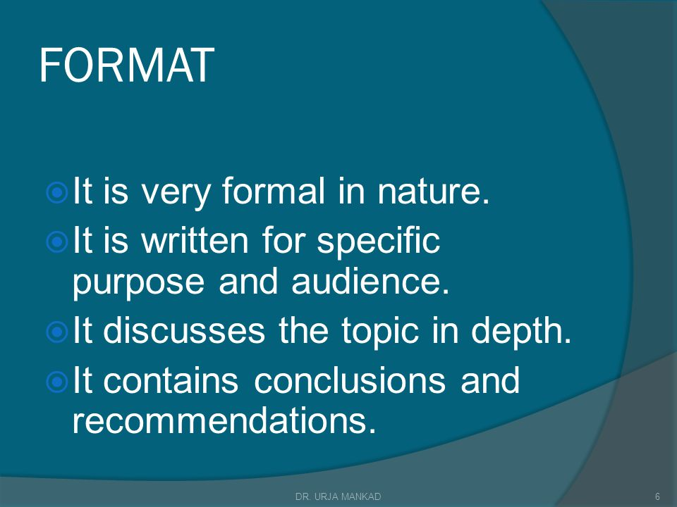 FORMAT  It is very formal in nature. It is written for specific purpose and audience.