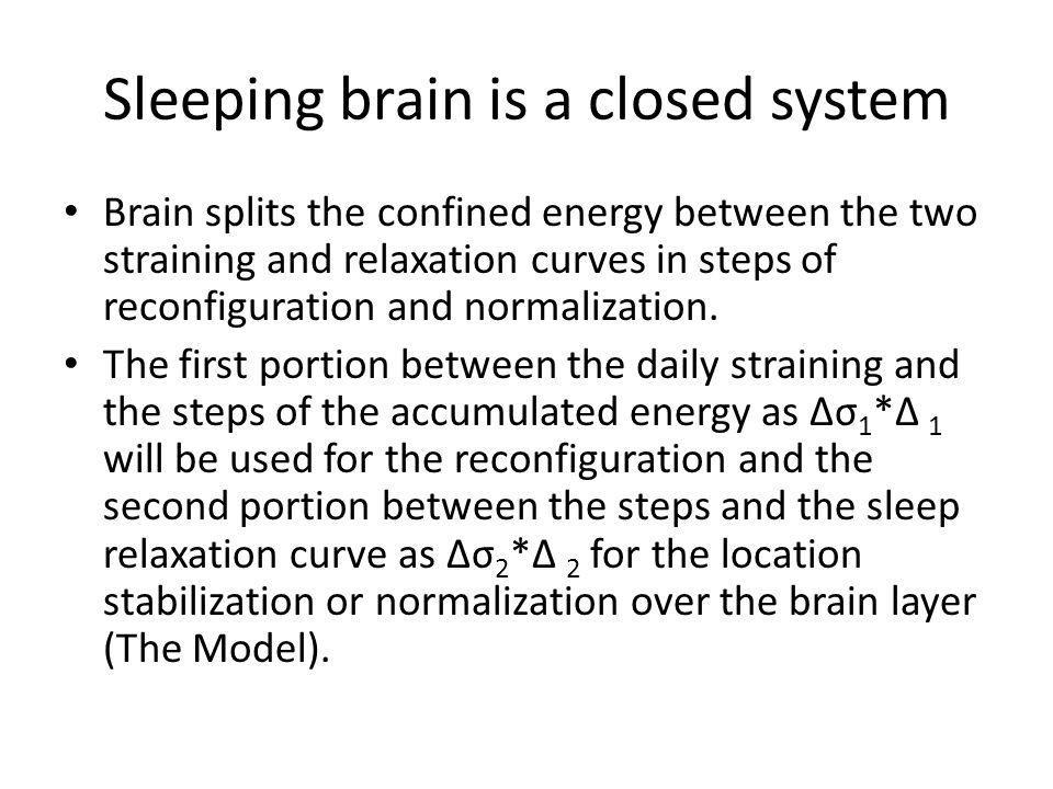 Sleeping brain is a closed system Brain splits the confined energy between the two straining and relaxation curves in steps of reconfiguration and normalization.