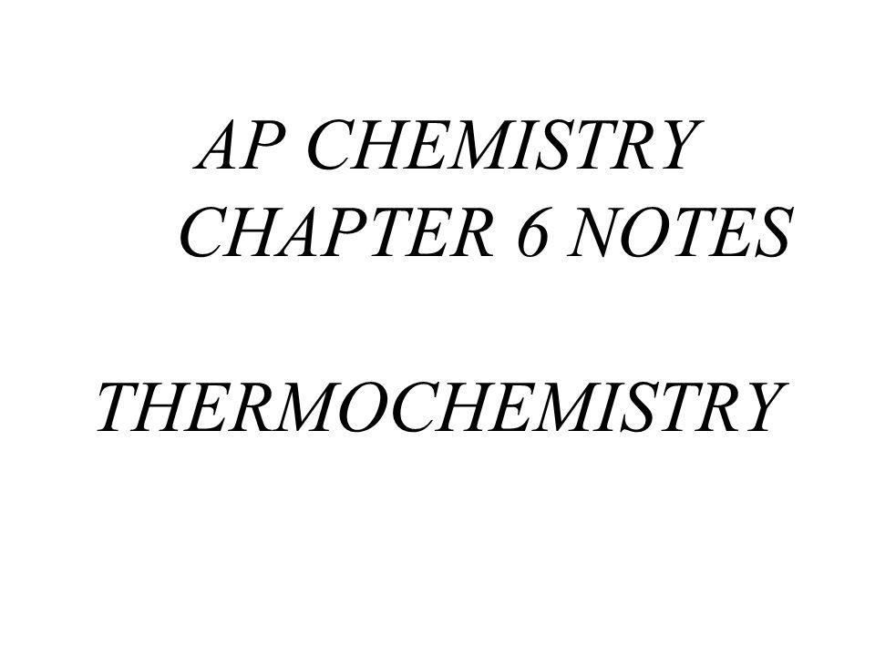 AP CHEMISTRY CHAPTER 6 NOTES THERMOCHEMISTRY