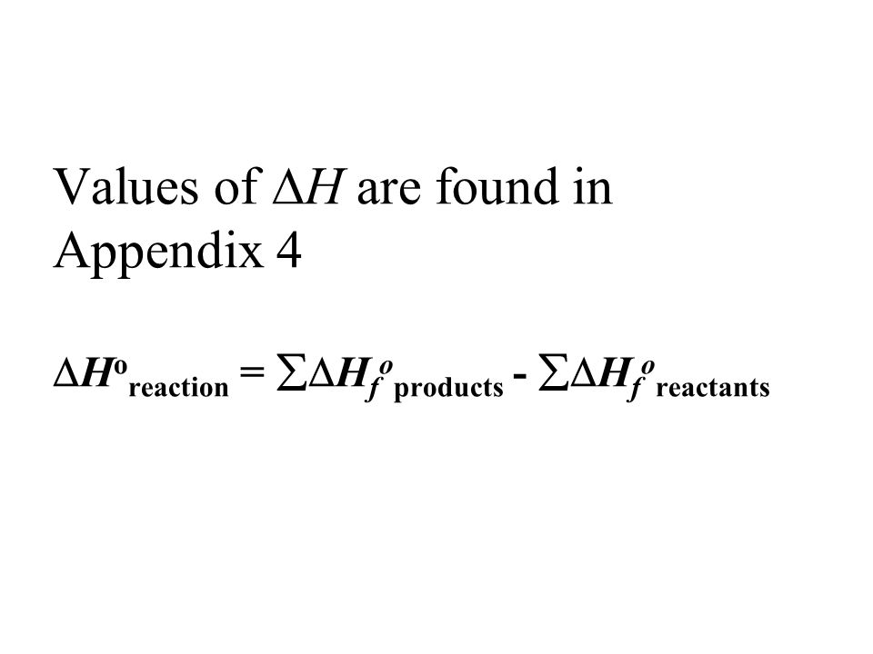 Values of  H are found in Appendix 4  H o reaction =  H f o products -  H f o reactants