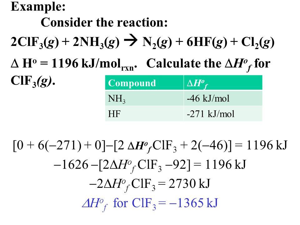 Example: Consider the reaction: 2ClF 3 (g) + 2NH 3 (g)  N 2 (g) + 6HF(g) + Cl 2 (g)  H o = 1196 kJ/mol rxn.