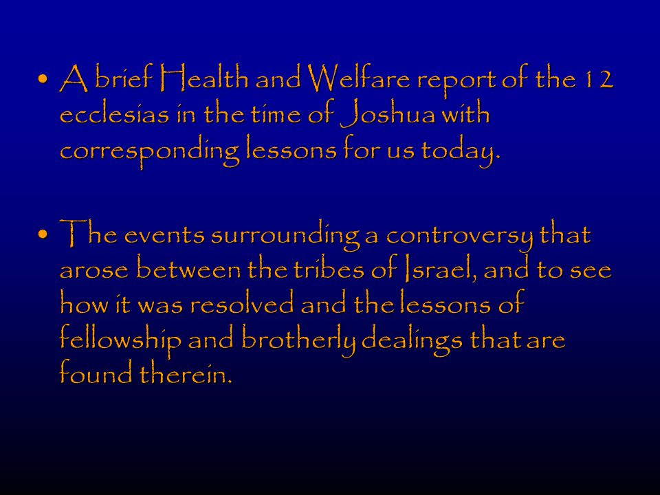 A brief Health and Welfare report of the 12 ecclesias in the time of Joshua with corresponding lessons for us today.A brief Health and Welfare report