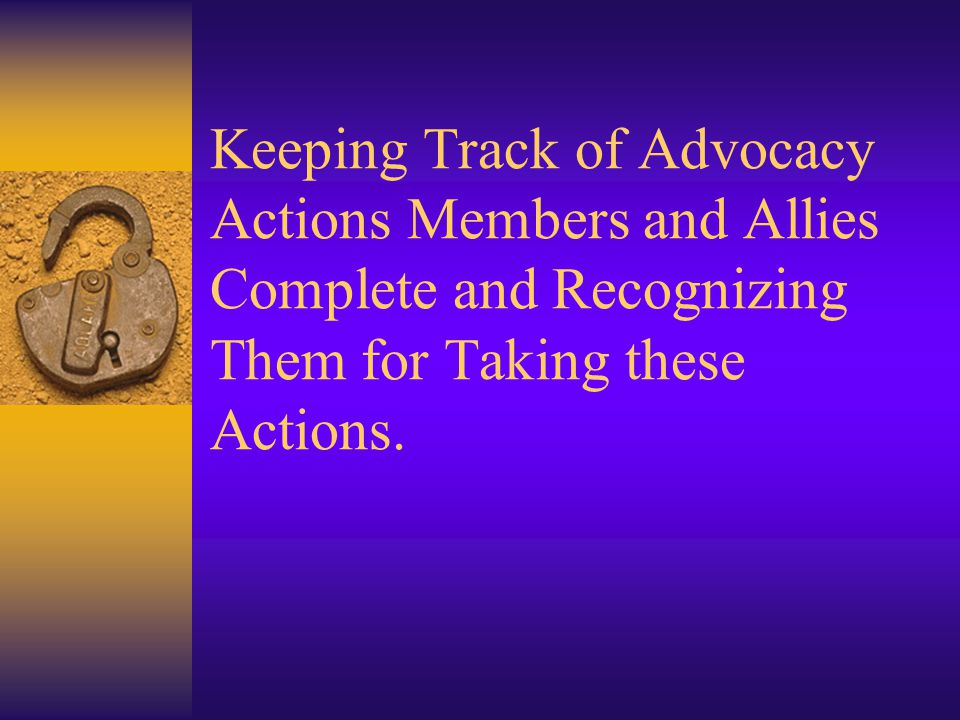 Keeping Track of Advocacy Actions Members and Allies Complete and Recognizing Them for Taking these Actions.