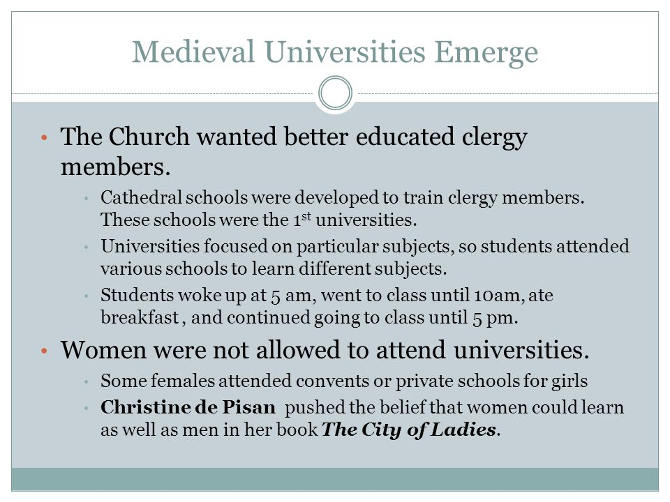Medieval Universities Emerge The Church wanted better educated clergy members.