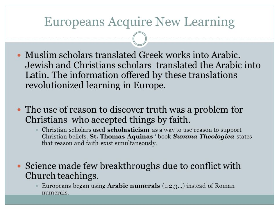 Europeans Acquire New Learning Muslim scholars translated Greek works into Arabic.