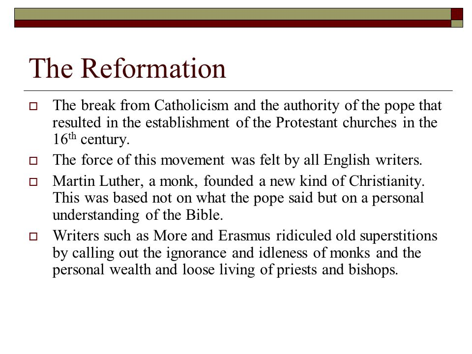 The Reformation  The break from Catholicism and the authority of the pope that resulted in the establishment of the Protestant churches in the 16 th