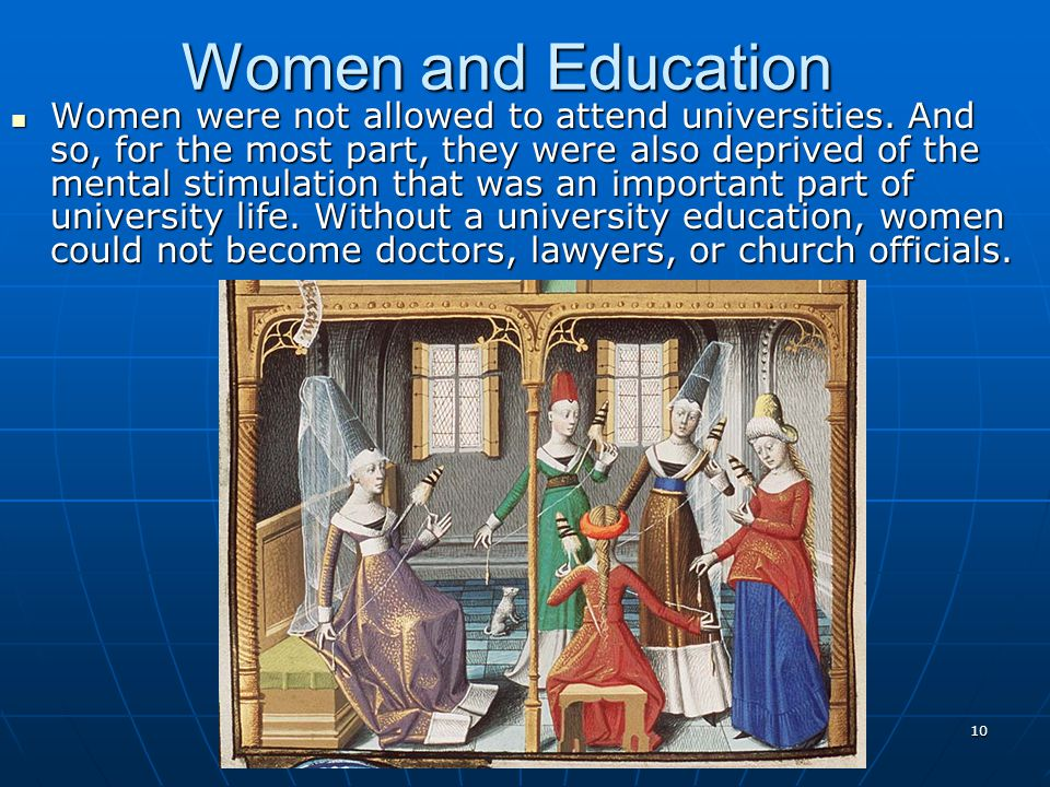 Women and Education Women were not allowed to attend universities.