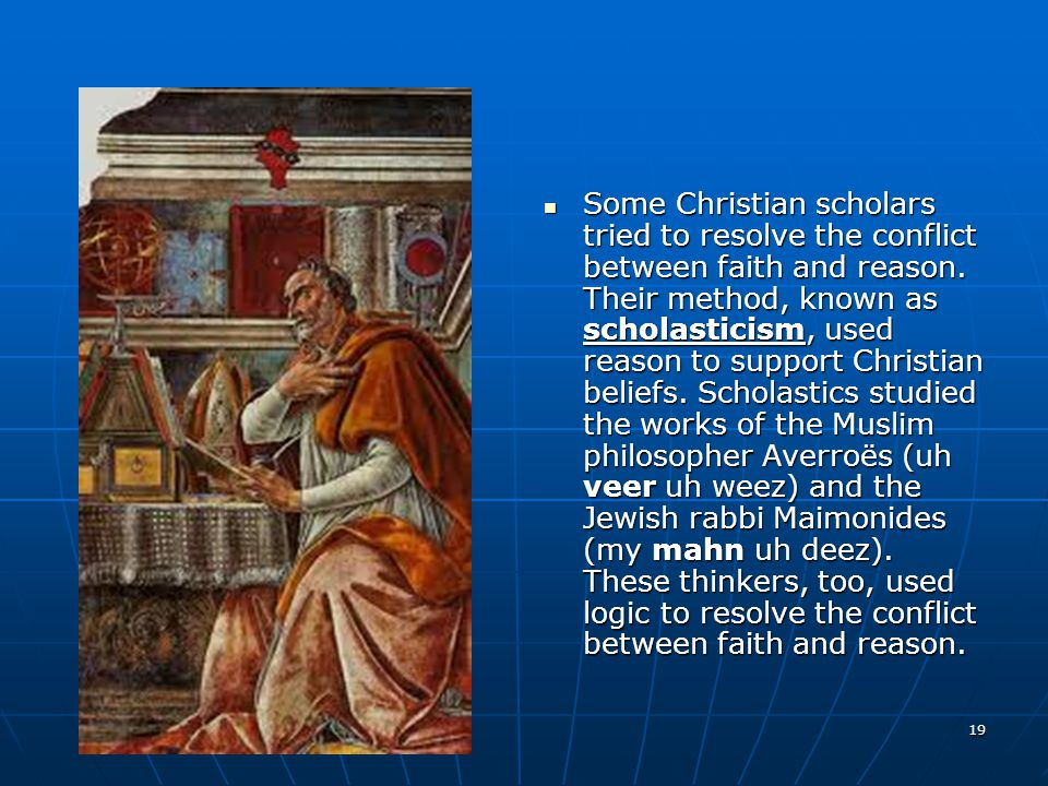 Some Christian scholars tried to resolve the conflict between faith and reason.