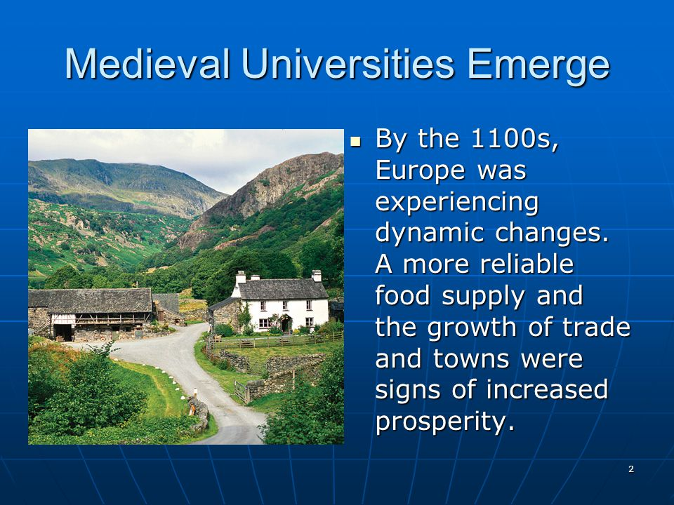 Medieval Universities Emerge By the 1100s, Europe was experiencing dynamic changes.
