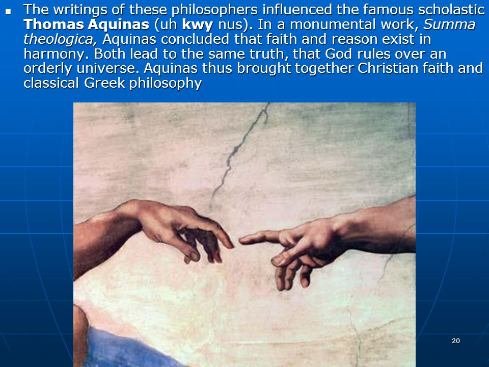 The writings of these philosophers influenced the famous scholastic Thomas Aquinas (uh kwy nus).