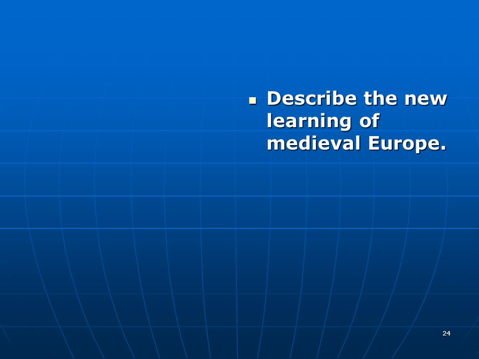 Describe the new learning of medieval Europe. Describe the new learning of medieval Europe. 24