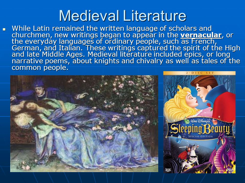 Medieval Literature While Latin remained the written language of scholars and churchmen, new writings began to appear in the vernacular, or the everyday languages of ordinary people, such as French, German, and Italian.