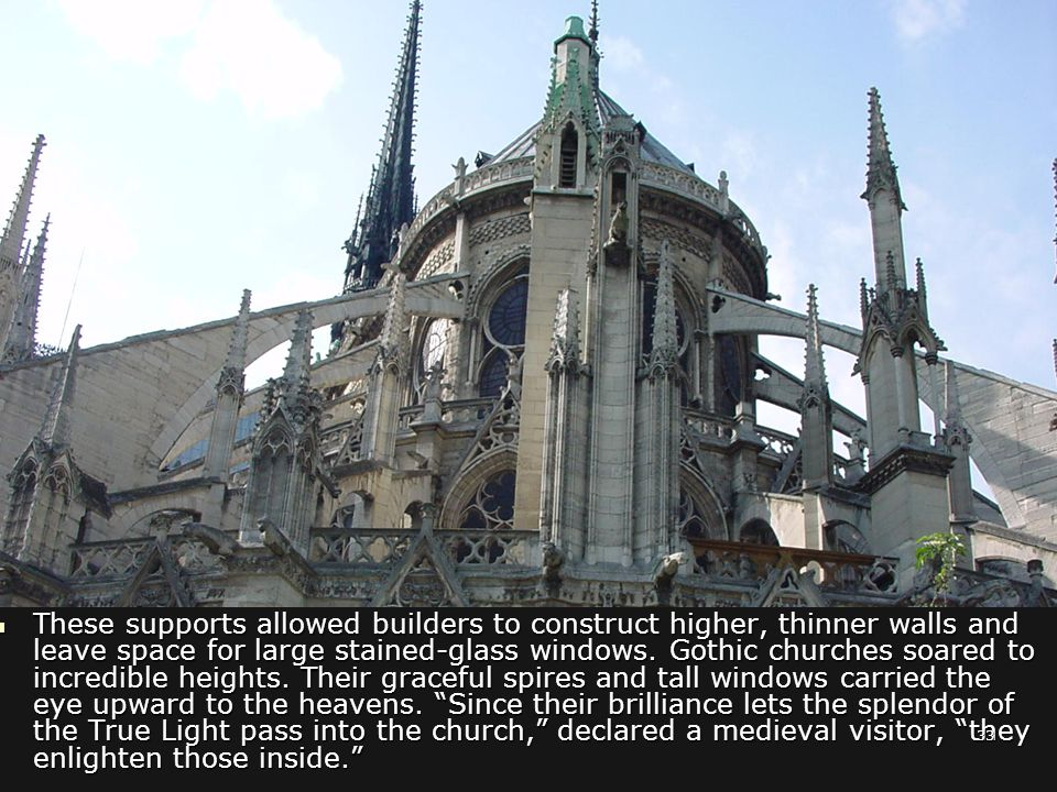 These supports allowed builders to construct higher, thinner walls and leave space for large stained-glass windows.