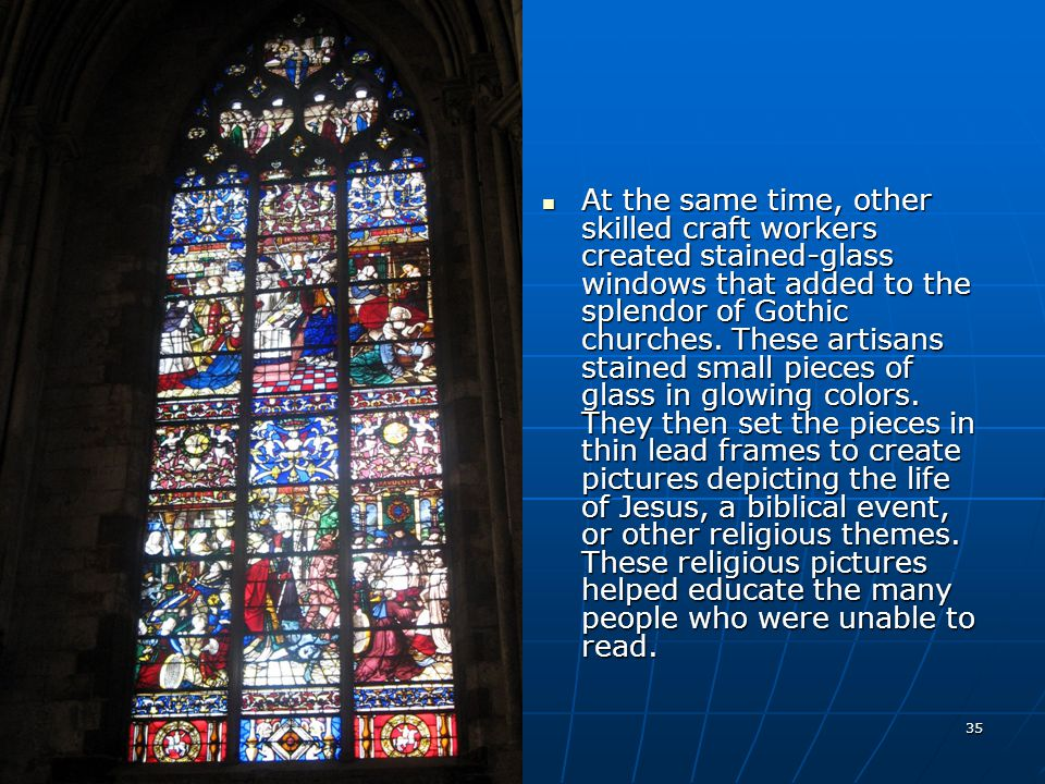 At the same time, other skilled craft workers created stained-glass windows that added to the splendor of Gothic churches.