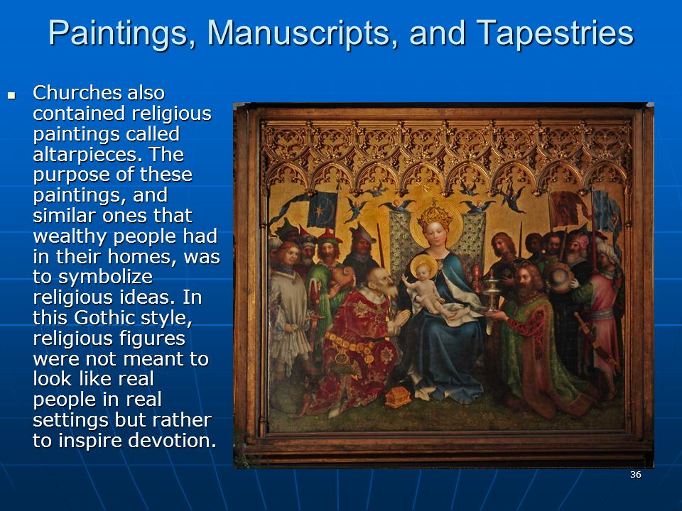 Paintings, Manuscripts, and Tapestries Churches also contained religious paintings called altarpieces.