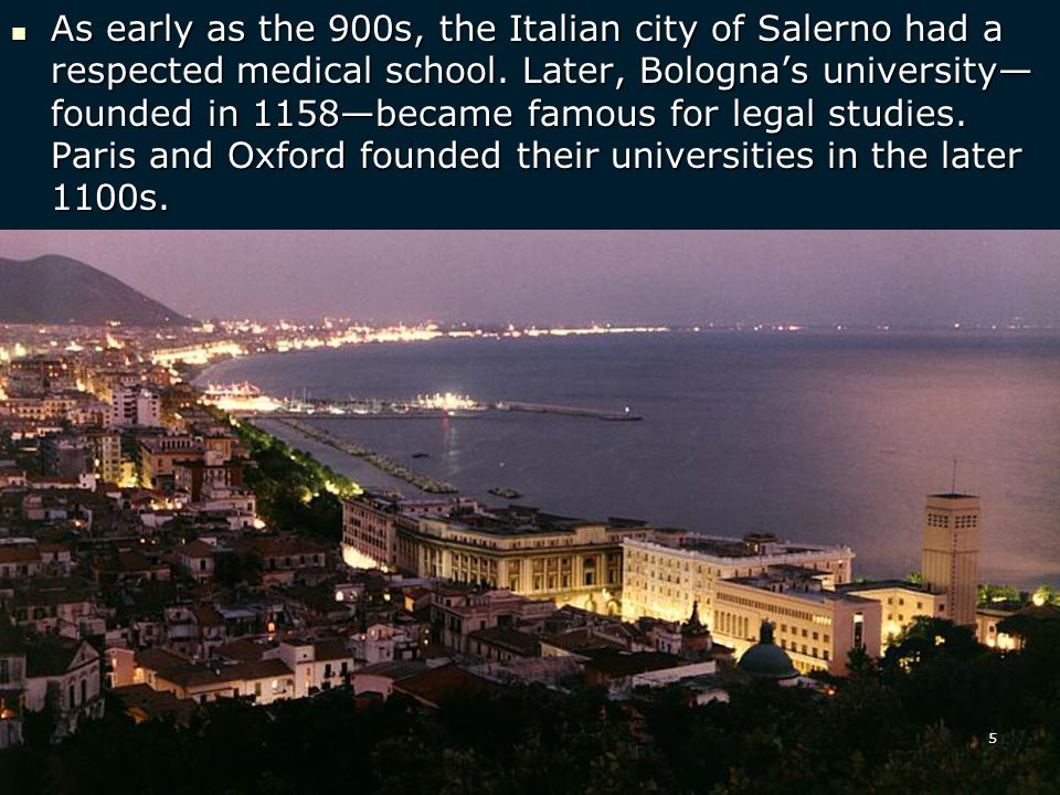 As early as the 900s, the Italian city of Salerno had a respected medical school.