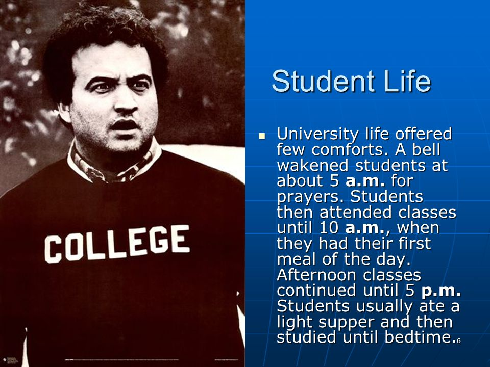 Student Life University life offered few comforts. A bell wakened students at about 5 a.m. for prayers. Students then attended classes until 10 a.m.,
