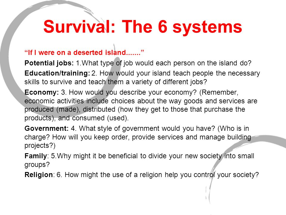 Survival: The 6 systems If I were on a deserted island....... Potential jobs: 1.What type of job would each person on the island do.