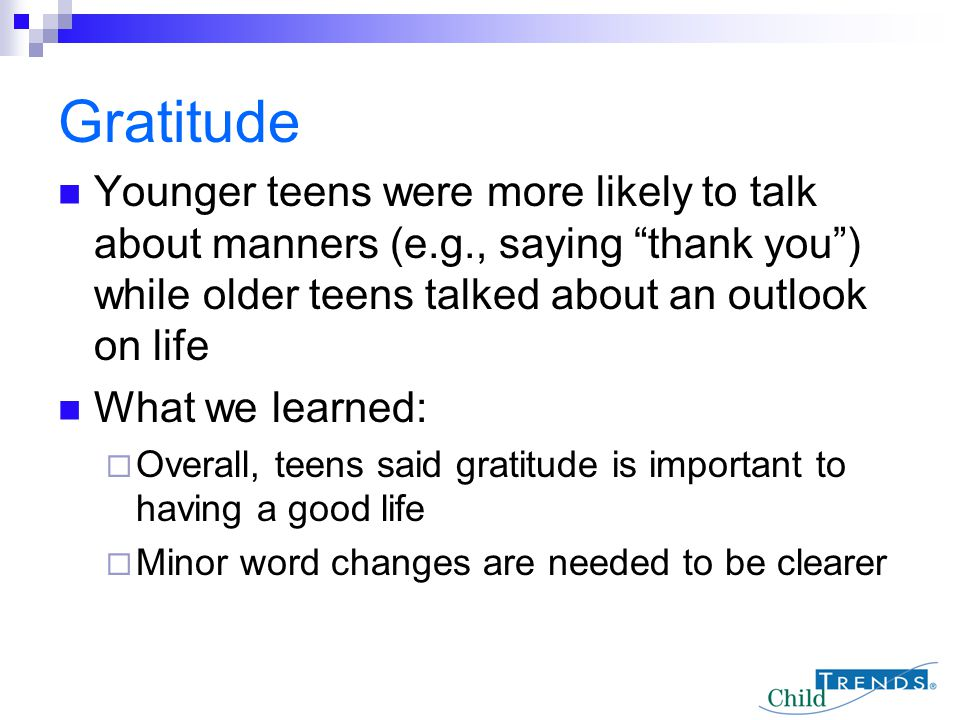 """Gratitude Younger teens were more likely to talk about manners (e.g., saying """"thank you"""") while older teens talked about an outlook on life What we le"""